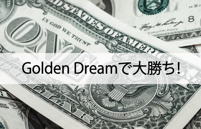 Golden Dream(ゴールデン・ドリーム)で大勝ち!